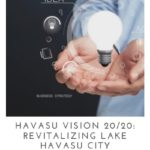 The Havasu Vision 20/20 plan of revitalizing Lake Havasu City is split up into five different sections to improve the economy and lifestyle of residents.