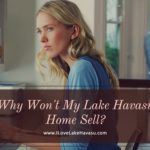 "Has your home been on the market for months? Do you find yourself asking ""why won't my Lake Havasu home sell?"" There might be several reasons this is true."