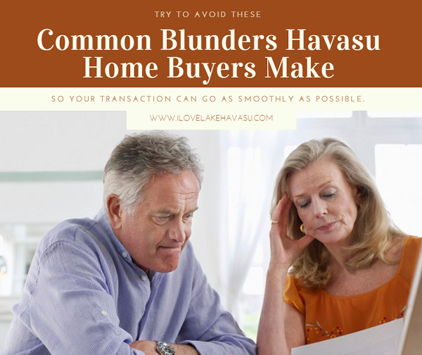 Buying a home may be the biggest financial investment you ever carry out. Avoid these common blunders Havasu home buyers make for a smoother transaction.
