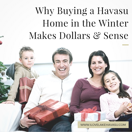 When buying a Havasu home in the winter, you get to take advantage of tax breaks, motivated sellers, and the availability of pros to get the job done.