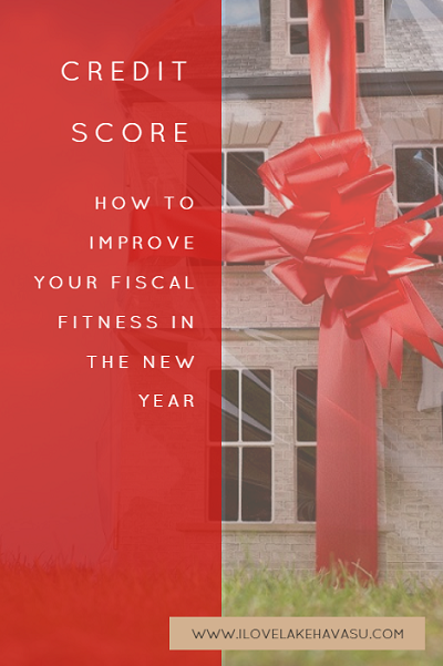 "Does ""buying a Lake Havasu home"" come in as one of your top 10 things to do in the new year? Make sure your credit score is top notch before you do."