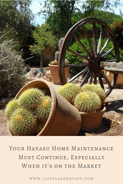It's imperative that you continue all of your Havasu home maintenance tasks when your house is on the market. This is especially true if you no longer live at the property while you have it up for sale.