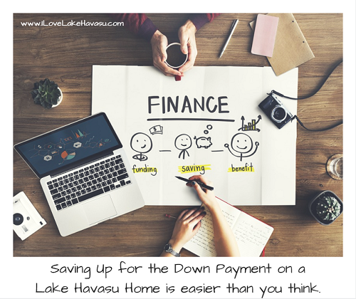 Saving up for the down payment on a Lake Havasu home is easier than you might think. There are several small things you can do right now that will put money in your savings account right away.