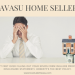 Attention: Havasu home sellers. Don't fret over the SPUDS form (Sellers Property Disclosure Statement). Be as honest as possible be about any problems you've encountered or were told about by the previous owner. When in doubt about anything on the form, talk to your REALTOR@.