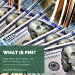 When you put less than 20% down on your Havasu home, you have to pay private mortgage insurance. What is PMI? Why do you have to pay it? Is it forever?