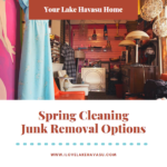 Planning on doing a little spring cleaning soon? You have a few junk removal options to consider for your Lake Havasu home.