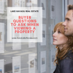 What you see isn't always what you get when purchasing a Havasu home. Here are some buyer questions you may night have thought of asking when viewing a property.