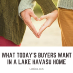 Before you list your property on the Lake Havasu real estate market, find out who today's buyers are & what they want in house so you know who to market to.