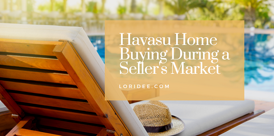 When Havasu home buying during a seller's market, be prepared to act quickly, get your finances in order, and hire a good agent to represent you.