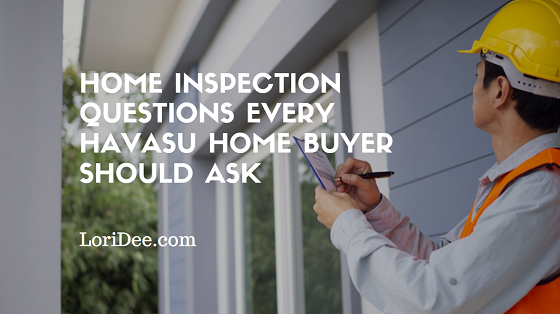 Be an informed Lake Havasu home buyer. Find out what home inspection questions you should ask and when you should ask them.