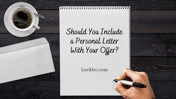 When buying a Lake Havasu home, should you include a personal letter with your offer or not? If so, what should you say in it to nab the deal, especially if you come up against a multi-buyer situation?